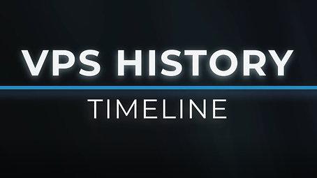 VPS HISTORY TIMELINE