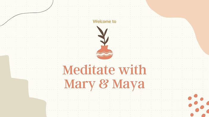 Meditate With Mary and Maya