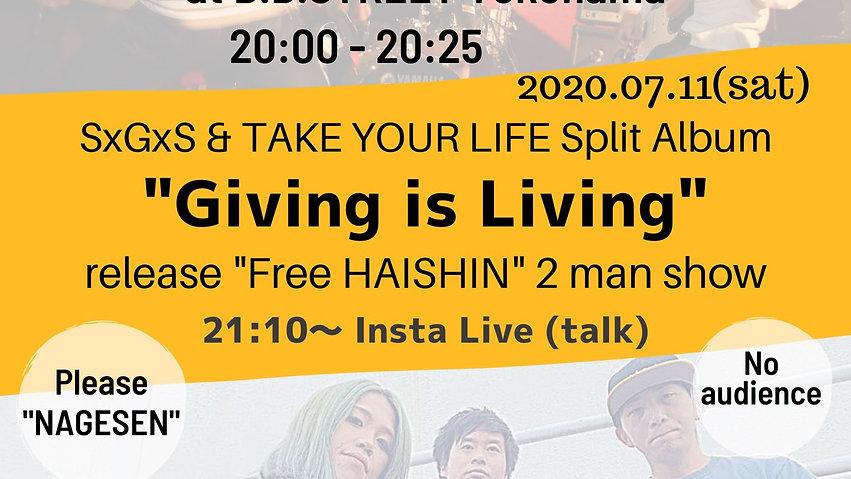 "2020.07.11(Sat)SxGxS & TAKE YOUR LIFE Split Album ""Giving is Living"" release ""Free HAISHIN""2man show"