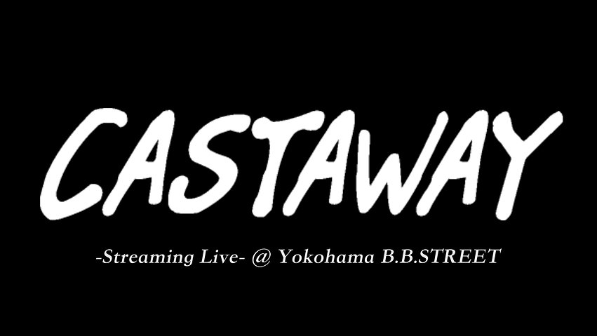 "2021.3.28(日)""CASTAWAY-Streaming Live-@Yokohama B.B.STREET"""