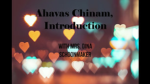 Ahavas Chinam, Intro