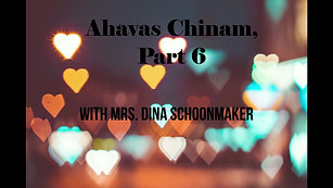 Ahavas Chinam, Part 6