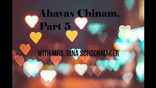 Ahavas Chinam, Part 5