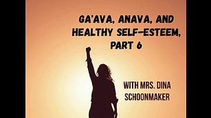 Ga'ava, Anava, and Healthy Self-Esteem, Part 6