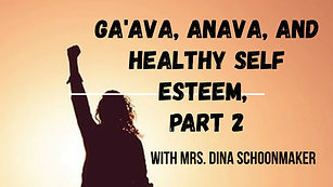 Ga'ava, anava, and healthy self esteem, part 2