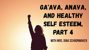 Ga'ava, Anava, and Healthy Self Esteem, Part 4