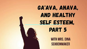 Ga'ava, Anava, and Healthy Self Esteem, Part 5