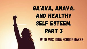 Ga'ava, Anava, and Healthy Self Esteem, Part 3