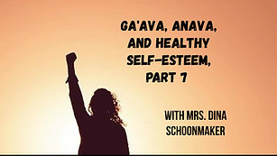 Ga'ava, Anava, and Healthy Self-Esteem, Part 7