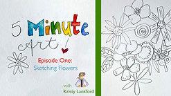 5 Minute Art: Episode 1 - Sketching Flowers