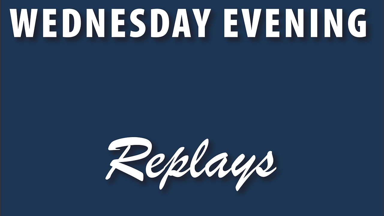 Wednesday Evening Replays