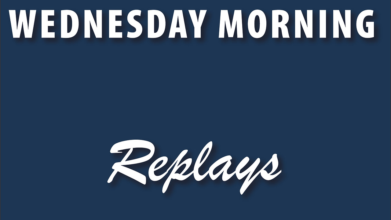 Wednesday Morning Replays