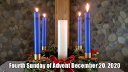 Fourth Sunday of Advent December 20, 2020
