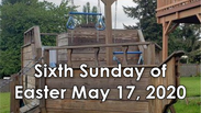 Sixth Sunday of Easter May 17, 2020