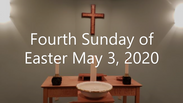 Fourth Sunday of Easter Worship Service May 3, 2020