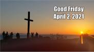 Good Friday April 2, 2021