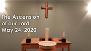 The Ascension of our Lord Worship Service May 24, 2020