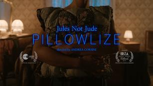 """Jules Not Jude """"PILLOWLIZE""""   music video"""