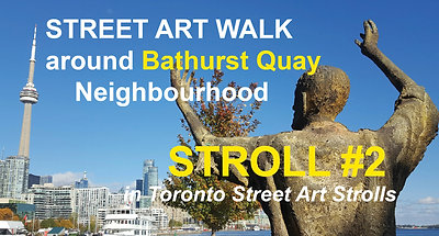 Street Art around Bathurst Quay (STROLL 2 in Toronto Street Art Strolls by Nathalie Prezeau)
