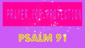 PRAYER FOR PROTECTION - PSALM 91