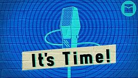 It's Time (Week 1)