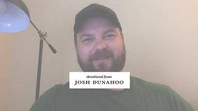 Devotional from Josh Dunahoo