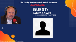 08APR2021 - DR - Seg 2 - James Bowers (Stop Corporate Tyranny)