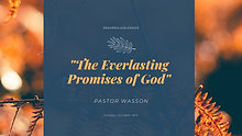 "10-18-20 ""The Everlasting Promises of God"" - Pastor Wasson"
