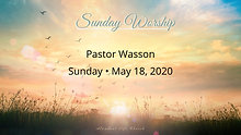 """05-17-20 """"The Church is Essential"""" Sunday Morning - Pastor Wasson"""