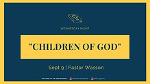 "09-09-20 ""Children of God"" - Pastor Wasson ; Wednesday Night"