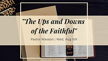 """08-05-20 """"The Ups and Downs of the Faithful"""" Pastor Wasson ; Wednesday Night"""