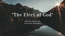 """05-20-20 """"The Elect Of God"""" - Devotional by Pastor Wasson"""