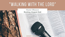 """08-02-20 """"Walking with the Lord"""" - Pastor Wasson ; Sunday Morning"""