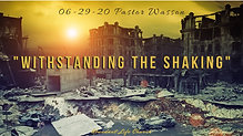 "06-29-20 ""Withstanding the Shaking"" - Pastor Wasson, Sunday Morning"