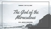 """10-25-20 """"The God of the Miraculous"""" Sis Judie Wasson"""