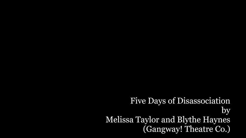 Five Days of Disassociation_Gangway! Theatre Co.
