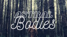 Astral Bodies Trailer