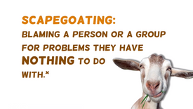 Scapegoating and Hate-Mongering Don't Help Anyone