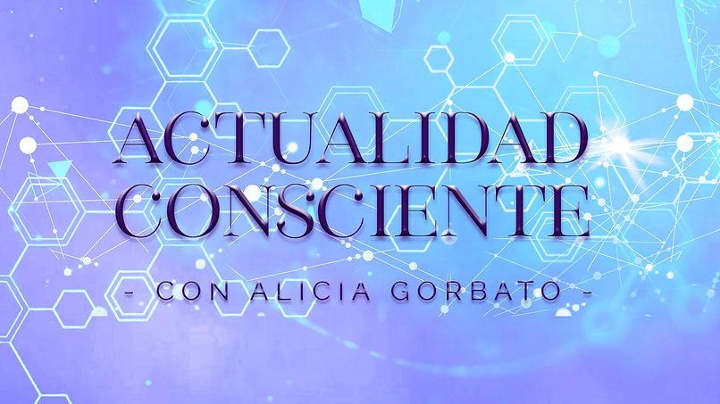 Actualidad Consciente con Alicia Gorbato