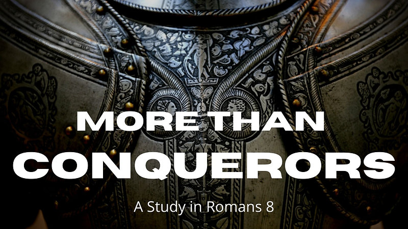 More Than Conquerors - A Study in Romans