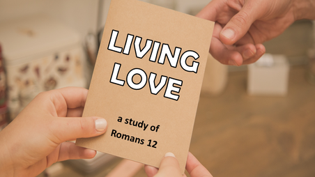 Living Love - Romans 12