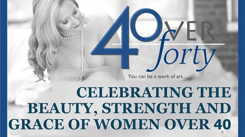 40 Over 40: Celebrating Women over 40!