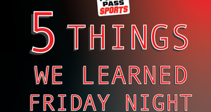 5 Things We Learned on Friday night in Week 11 of small school, and Week 7 of big school football