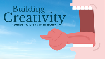 Building Creativity: Tongue Twisters with Randy