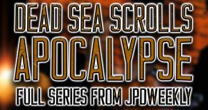 Dead Sea Scrolls Apocalypse: Full Series from JPDWeekly!