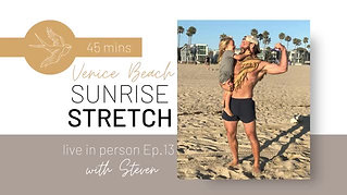 Sunrise Stretch with Steven, live from Venice Beach. Episode 13. Little Lessons Of Light