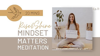 Mindset Matters Meditation with Faye. Episode 11. Little Lessons Of Light