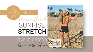 Sunrise Stretch with Steven live from Venice Beach. Episode 12. Little Lessons Of Light