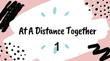 At A Distance Together Project Intro & Creative Task 1