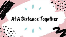 At A Distance Together - Task 10